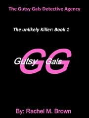 The Gutsy Gals Detective Agency - The Unlikely Killer Book:1 ebook by Rachel Brown