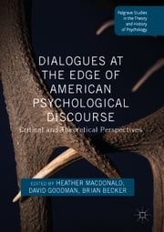 Dialogues at the Edge of American Psychological Discourse - Critical and Theoretical Perspectives ebook by Heather Macdonald, David Goodman, Brian Becker