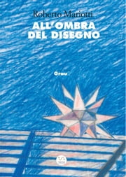 All'ombra del disegno ebook by Roberto Mariotti