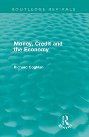 Money, Credit and the Economy (Routledge Revivals) ebook by Richard Coghlan