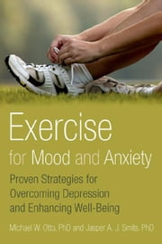 Exercise for Mood and Anxiety:Proven Strategies for Overcoming Depression and Enhancing Well-Being - Proven Strategies for Overcoming Depression and Enhancing Well-Being ebook by Michael Otto, Jasper A.J. Smits