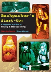 Backpacker's Start-Up: A Beginner's Guide to Hiking and Backpacking ebook by Werner, Doug