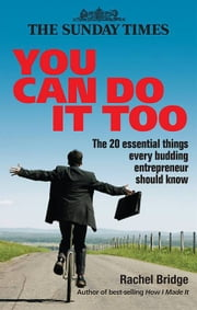 You Can Do It Too: The 20 Essential Things Every Budding Entrepreneur ebook by Rachel Bridge