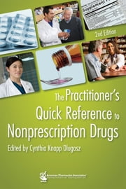 The Practitioner's Quick Reference to Nonprescription Drugs ebook by Cynthia Knapp Dlugosz