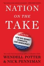 Nation on the Take ebook by Wendell Potter,Nick Penniman