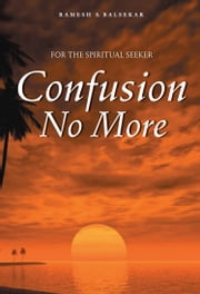 Confusion No More ebook by Ramesh S. Balsekar
