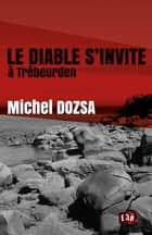 Le Diable s'invite à Trébeurden eBook par Michel Dozsa