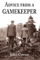 Advice from a Gamekeeper ebook by John Cowan
