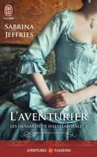 Les hussards de Halstead Hall (Tome 2) - L'aventurier eBook by Sabrina Jeffries, Cécile Desthuilliers