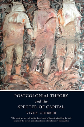 Postcolonial Theory and the Specter of Capital ebook by Vivek Chibber