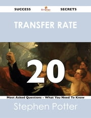 transfer rate 20 Success Secrets - 20 Most Asked Questions On transfer rate - What You Need To Know ebook by Stephen Potter