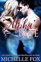 The Alpha's Bite (Shapeshifter Werewolf Romance Huntsville Pack Book 5) - Huntsville Alpha's Mate Series, #6 ebook by Michelle Fox