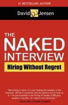 The Naked Interview ebook by David Jensen