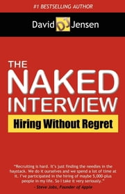 The Naked Interview - Hiring Without Regret ebook by David Jensen
