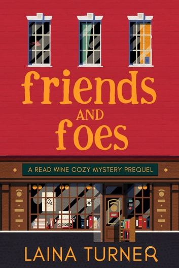 Friends and Foes - A Read Wine Bookstore Cozy Mystery Prequel ebook by Laina Turner