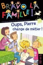 Oups, Pierre change de métier ! ebook by Christine Sagnier, Caroline Hesnard, Émilie Beaumont