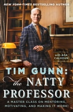 Tim Gunn: The Natty Professor, A Master Class on Mentoring, Motivating, and Making It Work!