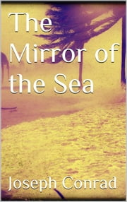 The Mirror of the Sea ebook by Joseph Conrad,Joseph Conrad,Joseph Conrad