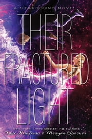 Their Fractured Light - A Starbound Novel ebook by Amie Kaufman,Meagan Spooner