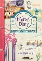 Mira's Diary: Home Sweet Rome ebook by Marissa Moss