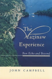 The Mazinaw Experience - Bon Echo and Beyond ebook by John Campbell