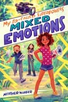 My So-Called Superpowers: Mixed Emotions ebook by Heather Nuhfer, Simini Blocker