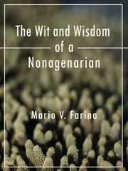 The Wit and Wisdom of a Nonagenarian ebook by Mario V. Farina