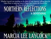 Northern Reflections - A Devotional ebook by Marcia Lee Laycock