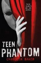 Teen Phantom: High School Horror ebook by Chandler Baker