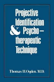 Projective Identification and Psychotherapeutic Technique ebook by Thomas H. Ogden