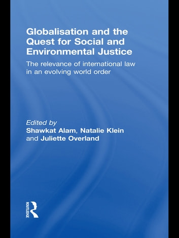 Globalisation and the Quest for Social and Environmental Justice - The Relevance of International Law in an Evolving World Order ebook by