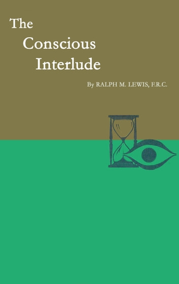The Conscious Interlude ebook by Ralph M. Lewis