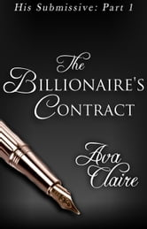 The Billionaire's Contract (His Submissive, Part One) ebook by Ava Claire