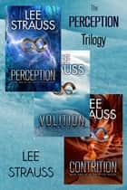 The PERCEPTION TRILOGY Boxed Set ebook by Lee Strauss