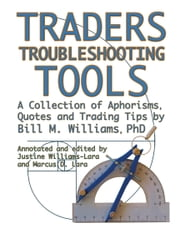 Traders Troubleshooting Tools - A Collection Of Aphorisms, Quotes And Trading Trips By Bill M. Williams Phd ebook by Bill M. Williams PhD,Justine Williams-Lara,Marcus D. Lara