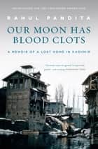 Our Moon Has Blood Clots ebook by Rahul Pandita