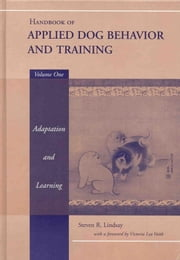 Handbook of Applied Dog Behavior and Training, Adaptation and Learning ebook by Steven R. Lindsay,Victoria Lea Voith