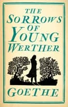 The Sorrows of Young Werther ebook by Johann Wolfgang von Goethe, Bayard Quincy Morgan
