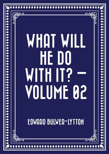 What Will He Do with It? — Volume 02 ebook by Edward Bulwer-Lytton