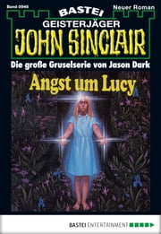 John Sinclair - Folge 0946 - Angst um Lucy ebook by Jason Dark