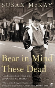 Bear in Mind These Dead ebook by Susan McKay
