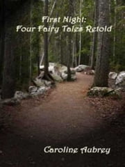 First Night: Four Fairy Tales Retold ebook by Caroline Aubrey