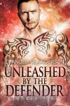 Unleashed by the Defender...Book 26 in the Kindred Tales Series ebook by Evangeline Anderson