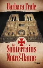 Les Souterrains de Notre-Dame ebook by Barbara FRALE, Michel MUSOLINO