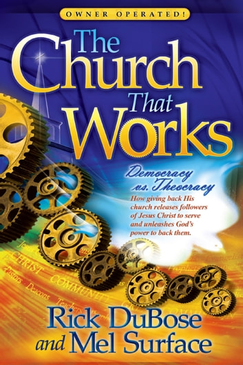 The Church That Works - Democracy vs. Theocracy ebook by Rick Dubose,Mel Surface