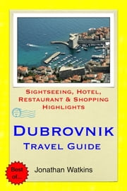 Dubrovnik, Croatia Travel Guide - Sightseeing, Hotel, Restaurant & Shopping Highlights (Illustrated) ebook by Jonathan Watkins
