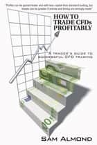 HOW TO TRADE CFDs PROFITABLY ebook by Sam Almond