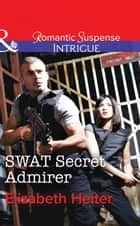 SWAT Secret Admirer (Mills & Boon Intrigue) (The Lawmen, Book 3) eBook by Elizabeth Heiter