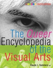 The Queer Encyclopedia of the Visual Arts ebook by Claude Summers