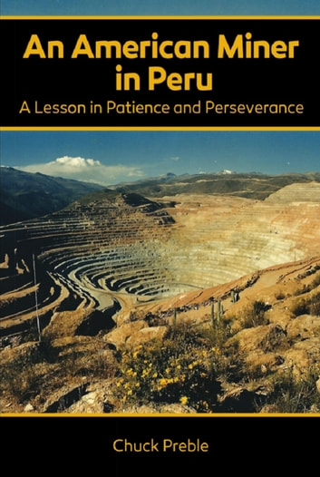 An american miner in peru a lesson in patience and perseverance an american miner in peru a lesson in patience and perseverance ebook by chuck preble fandeluxe Gallery